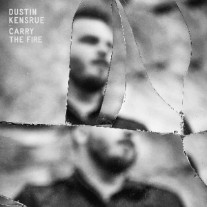Dustin_Kensrue_-_Carry_The_Fire